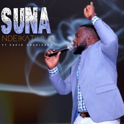 Suna ft Peace Preachers - Ndeikatilila