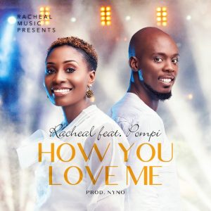 Racheal ft Pompi - How You Love Me