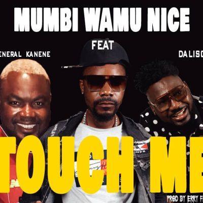 Mumbi Wamu Nice ft Dalisoul & General Kanene - Touch Me