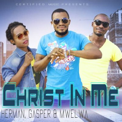 Herman, Gasper & Mwelwa - Christ In Me