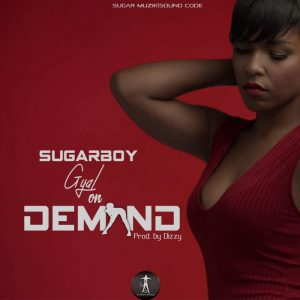 Sugarboy -  Gyal on demand