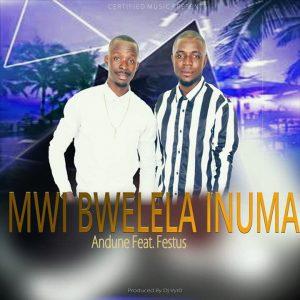 Andune Ft Festus - Mwibwelela inuma (Produced By Dj Vyr0)