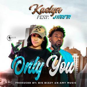 Kaelyn Feat J Mafia -Only You (Prod.By Big Bizzy)