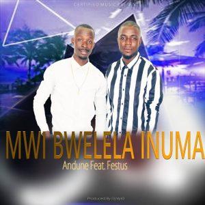 Andune ft Festus - Mwibweela Inuma
