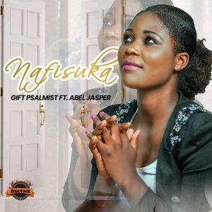 Gift Psalmist ft Abel Jasper - Nafisuka