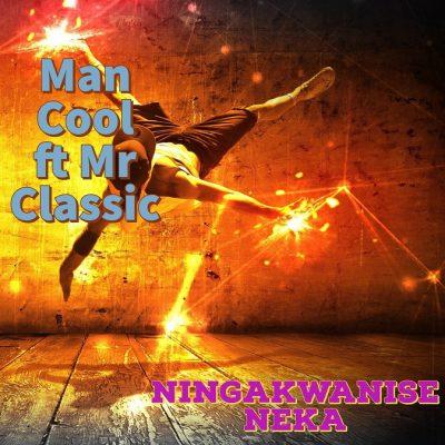 Man Cool ft Mr Classic - Ningakwanise Neka (Prod by Dj Kent)