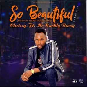 Chrissy ft Backly Bwoy - So Beautiful
