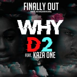 D2 ft Kaza - WHY (prod by Kaza touch_mastered by Quincy Wizzy)