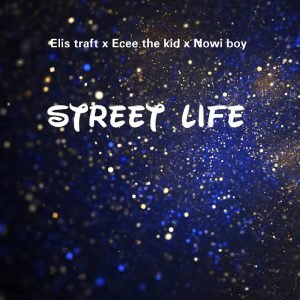 Elis Traft x Ecee The Kid x Nowi Boy - Street Life